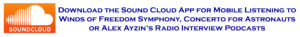 Banner logo link to download the Sound Cloud Mobile App for mobile listening to the Winds of Freedom Symphony, Concerto for Astronauts or Alex Ayzin's Radio Interview Podcasts.